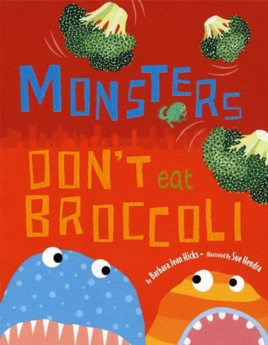 Books for Ages 3 to 4 - Monsters Don't Eat Broccoli by Barbara Jean Hicks and Sue Hendra