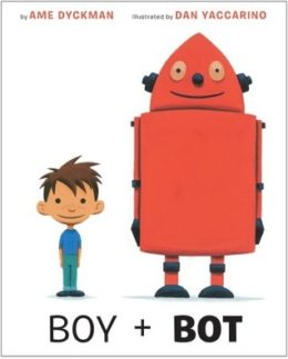 Books for Ages 3 to 4 - Boy and Bot by Ame Dyckman and Dan Yaccarino