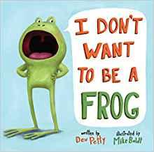 Books for Ages 3 to 4 - I Don't Want to Be a Frog by Dev Petty
