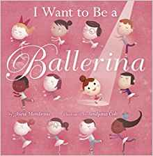 Books for Ages 3 to 4 - I Want to Be a Ballerina by Anna Membrino