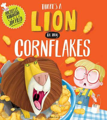 There's a Lion in My Cornflakes by Michelle Robinson and Jim Field - Good Books for 4 Year Old Boys and Girls